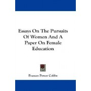 Essays on the Pursuits of Women and a Paper on Female Education by Frances Power Cobbe