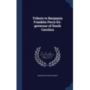 Tribute to Benjamin Franklin Perry Ex-Governor of South Carolina