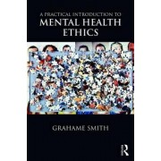 A Practical Introduction to Mental Health Ethics by Grahame Michael Smith