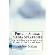 Proven Social Media Strategies for Building Community and Brands in the Digital Space by Michael Malone
