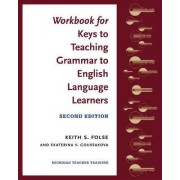 Workbook for Keys to Teaching Grammar to English Language Learners by Keith S. Folse