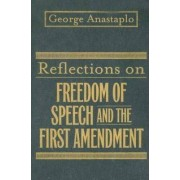 Reflections on Freedom of Speech and the First Amendment by George Anastaplo