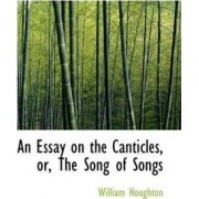 An Essay on the Canticles, Or, the Song of Songs by William Houghton