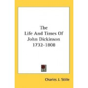 The Life and Times of John Dickinson 1732-1808 by Charles J Stille