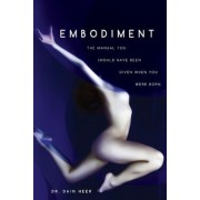 Embodiment: The Manual You Should Have Been Given When You Were Born, Paperback