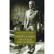 Henry James on Stage and Screen by John Bradley