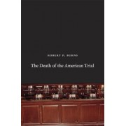 The Death of the American Trial by Robert P. Burns