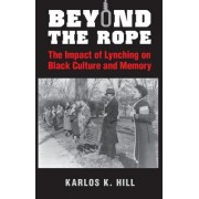 Beyond the Rope: The Impact of Lynching on Black Culture and Memory