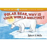 Polar Bear, Why Is Your World Melting? by Robert E Wells