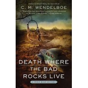 Death Where the Bad Rocks Live by C M Wendelboe