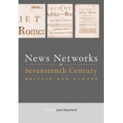 News Networks in Seventeenth Century Britain and Europe by Joad Raymond