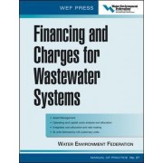 Financing and Charges for Wastewater Systems WEF Manual of Practice by Water Environment Federation