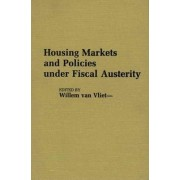 Housing Markets and Policies Under Fiscal Austerity by Willem Van Vliet