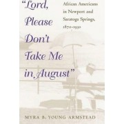 Lord, Please Don't Take Me in August by Myra Beth Young Armstead