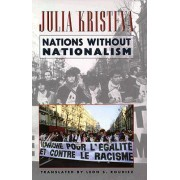 Nations Without Nationalism by Julia Kristeva