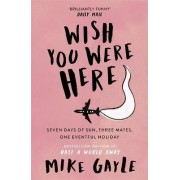 Wish You Were Here by Mike Gayle
