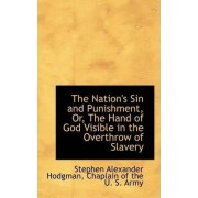The Nation's Sin and Punishment, Or, the Hand of God Visible in the Overthrow of Slavery by Chaplain Of the U Alexander Hodgman