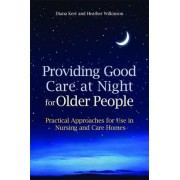 Providing Good Care at Night for Older People by Diana Kerr