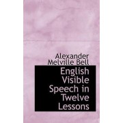 English Visible Speech in Twelve Lessons by Alexander Melville Bell