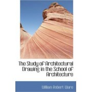 The Study of Architectural Drawing in the School of Architecture by William Robert Ware