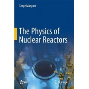 The Physics of Nuclear Reactors 2017 by Serge Marguet