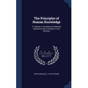The Principles of Human Knowledge: A Treatise on the Nature of Material Substance and Its Relation to the Absolute