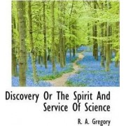 Discovery or the Spirit and Service of Science by R A Gregory