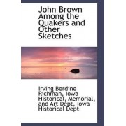 John Brown Among the Quakers and Other Sketches by Irving Berdine Richman