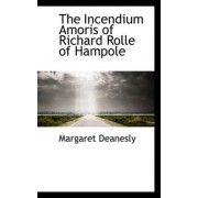 The Incendium Amoris of Richard Rolle of Hampole by Margaret Deanesly