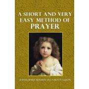 A Short and Very Easy Method of Prayer by Jeanne Marie Bouvier De La Motte Guyon