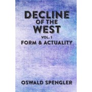 Decline of the West, Vol 1 by Oswald Spengler