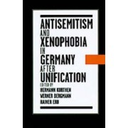 Antisemitism and Xenophobia in Germany after Unification by Hermann Kurthen