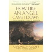 How Like an Angel Came I Down by Amos Bronson Alcott