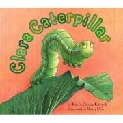 Clara Caterpillar by Pamela Duncan Edwards