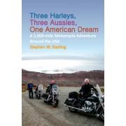 Three Harleys, Three Aussies, One American Dream: A 5,000-Mile Motorcycle Adventure Around the USA