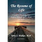 The Resume of Life: A Guide to Realizing Your Purpose Through Spirit, Mind and Body 2nd Edition