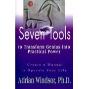 Seven Tools to Transform Genius Into Practical Power by Adrian Sharon Windsor