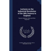 Lectures on the Industrial Revolution of the 18th Century in England: Popular Addresses, Notes and Other Fragments