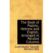 The Book of Psalms, Hebrew and English, Arranged in Parallel Columns by Contributor George Herbert Box
