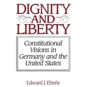 Dignity and Liberty by Edward J. Eberle