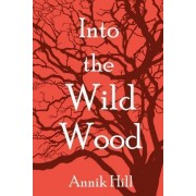 Into the Wild Wood by Annik Hill