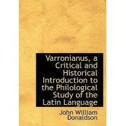 Varronianus, a Critical and Historical Introduction to the Philological Study of the Latin Language by John William Donaldson