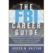 The FBI Career Guide: Inside Information on Getting Chosen for and Succeeding in One of the Toughest, Most Prestigious Jobs in the World by Stephen Wunker