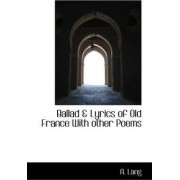 Ballad & Lyrics of Old France with Other Poems by A Lang