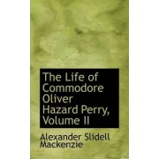 The Life of Commodore Oliver Hazard Perry, Volume II by Alexander Slidell MacKenzie