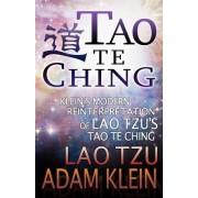 Tao Te Ching: Lao Tsu's Tao Te Ching: A Modern Reinterpretation by Adam Klein