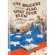 The Biggest (and Best) Flag That Ever Flew by Rebecca C. Jones