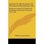 An Essay on the Portraiture of the American Revolutionary War by William Loring Andrews