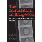 The Inquisition in Hollywood by Larry Ceplair