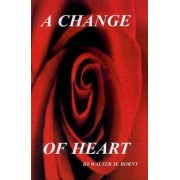 A Change of Heart by Walter M. Borny